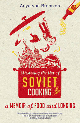 Mastering the Art of Soviet Cooking (Hardback)