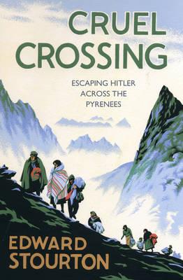 Cruel Crossing: Escaping Hitler Across the Pyrenees (Hardback)