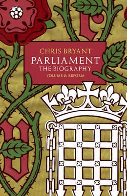 Parliament: The Biography (Volume II - Reform) (Hardback)
