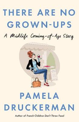 There Are No Grown-Ups: A midlife coming-of-age story (Hardback)