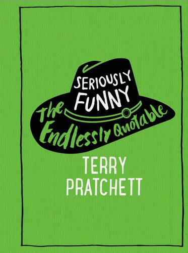 Seriously Funny: The Endlessly Quotable Terry Pratchett (Hardback)