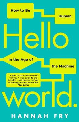 Hello World: How  to be Human in the Age of the Machine (Hardback)
