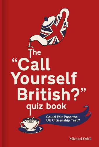 The `Call Yourself British?' Quiz Book: Could You Pass the UK Citizenship Test? (Hardback)
