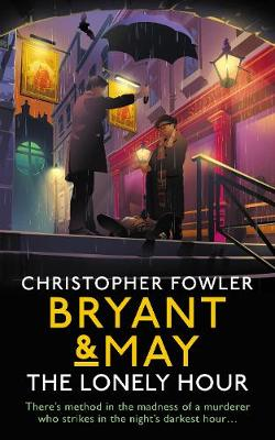 Bryant & May - The Lonely Hour: (Bryant & May Book 17) (Hardback)