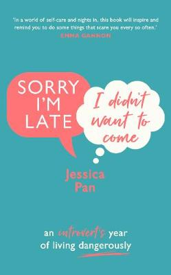 Sorry I'm Late, I Didn't Want to Come: An Introvert's Year of Living Dangerously (Hardback)