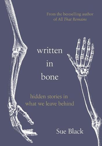 Written In Bone: hidden stories in what we leave behind (Hardback)