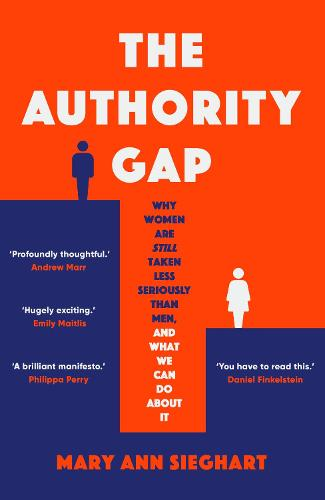The Authority Gap: Why women are still taken less seriously than men, and what we can do about it (Hardback)
