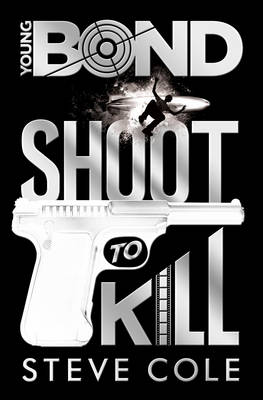 Young Bond: Shoot to Kill - Young Bond (Hardback)