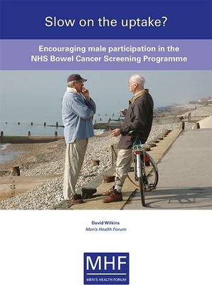 Slow on the Uptake?: Encouraging Male Participation in the NHS Bowel Cancer Screening Programme (Paperback)