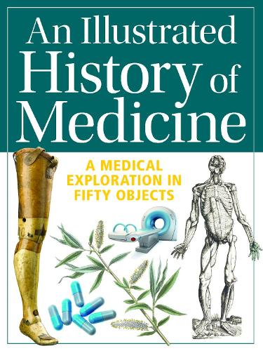 An Illustrated History of Medicine: A Medical Exploration in Fifty Objects (Paperback)