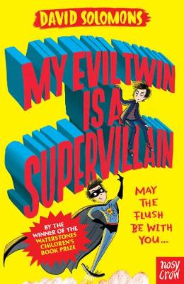 My Evil Twin Is a Supervillain: By the winner of the Waterstones Children's Book Prize - My Brother is a Superhero (Paperback)