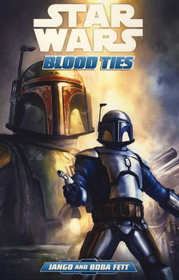 Star Wars: Blood Ties - A Tale of Jango and Boba Fett (Paperback)