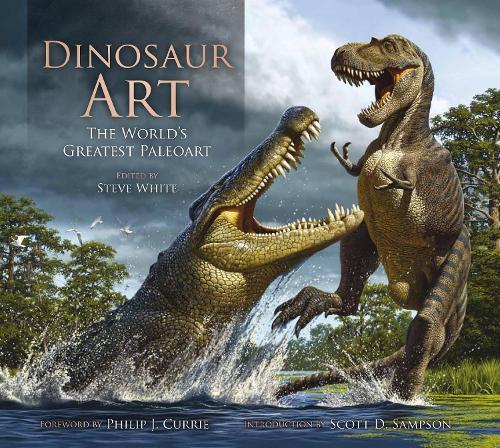 Dinosaur Art: The World's Greatest Paleoart (Hardback)