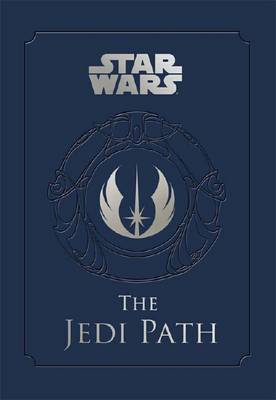 Star Wars - the Jedi Path: A Manual for Students of the Force: The Jedi Path: A Manual for Students of the Force (Hardback)