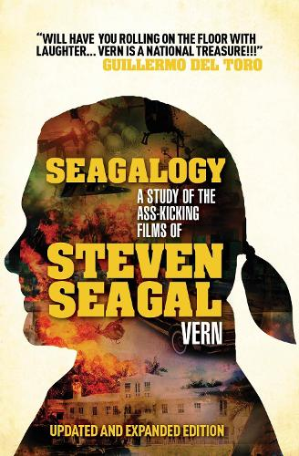 Seagalogy (Updated and Expanded Edition): A Study of the Ass-Kicking Films of Steven Seagal (Paperback)
