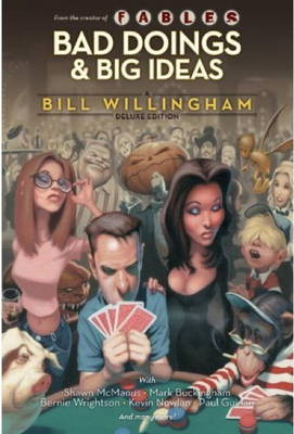 Bad Doings and Big Ideas: A Bill Willingham Deluxe Edition (Hardback)