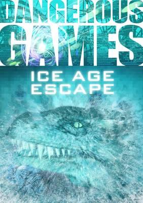 Dangerous Games: Ice Age Escape - Dangerous Games (Paperback)