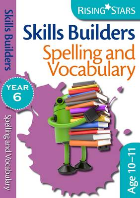 Skills Builders - Spelling and Vocabulary: Year 6 - Rising Stars Skills Builders (Paperback)