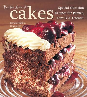 For The Love of Cakes: Special Occasion Recipes for Parties, Family & Friends - For the Love of... (Hardback)