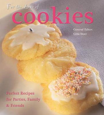 For The Love of Cookies: Perfect Recipes for Parties, Family & Friends - For the Love of... (Hardback)