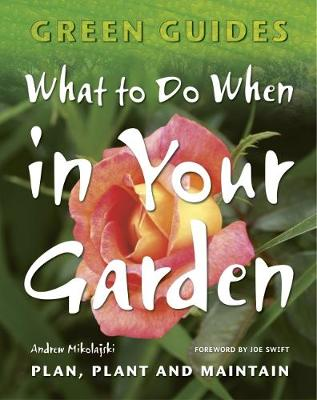 What To Do When In Your Garden: Plan, Plant and Maintain - Green Guides (Paperback)