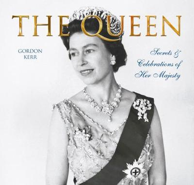 The Queen: Secrets & Celebrations of Her Majesty - Secrets & Celebrations (Hardback)