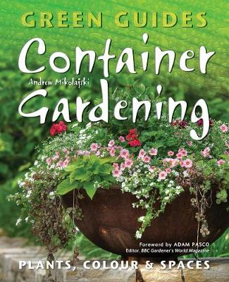 Container Gardening: Plants, Colour & Spaces - Green Guides (Paperback)