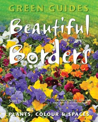Beautiful Borders: Planning, Plants, & Colour - Green Guides (Paperback)