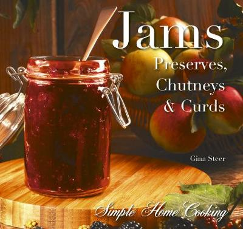 Jams: Preserves, Chutneys & Curds - Simple Home Cooking (Hardback)