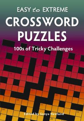 Easy to Extreme: Crossword Puzzles: Hundreds of Tricky Challenges (Spiral bound)