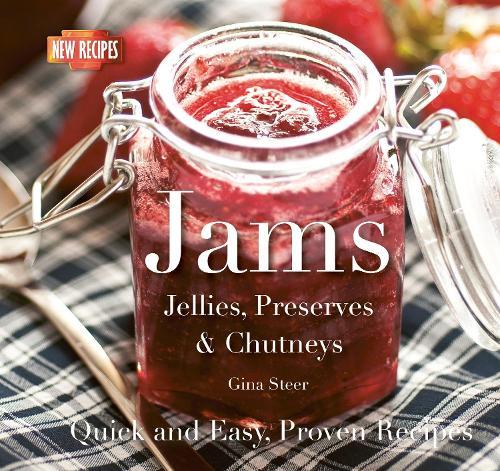 Jams: Jellies, Preserves & Chutneys - Quick & Easy, Proven Recipes (Paperback)