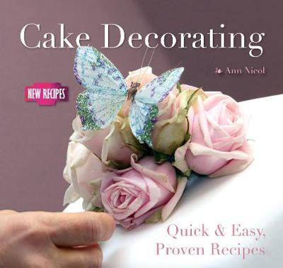 Cake Decorating: Quick and Easy Recipes - Quick & Easy, Proven Recipes (Paperback)