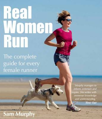 Real Women Run: The Complete Guide for Every Female Runner (Paperback)