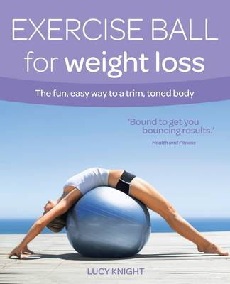 Exercise Ball for Weight Loss: The Fun, Easy Way to a Trim, Toned Body - Weight Loss Series (Paperback)
