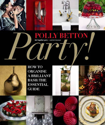 Party!: How To Organise a Brilliant Bash: The Essential Guide (Hardback)