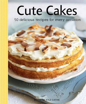 Cute Cakes: 50 Delectable Recipes for Every Occasion - Vincent Square Books (Paperback)