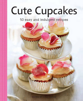 Cute Cupcakes: 50 Easy and Indulgent Recipes - Vincent Square Books (Paperback)