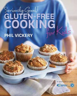 Seriously Good! Gluten-Free Cooking for Kids: Seriously Good! Gluten-free Cooking for Kids (Paperback)