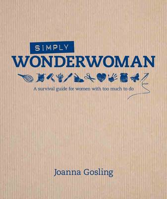 Simply Wonderwoman: A survival guide for women with too much to do (Hardback)