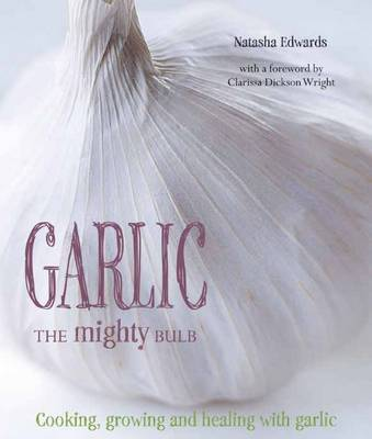 Garlic: The Mighty Bulb (Paperback)
