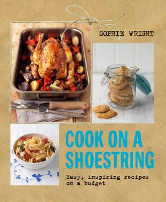 Cook on a Shoestring: Easy, Inspiring Recipes on a Budget (Paperback)