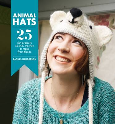 Animal Hats: 25 Fun Projects to Knit, Crochet and Make from Fleece (Paperback)