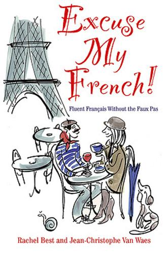 Excuse My French: Fluent Francais without the faux pas (Hardback)