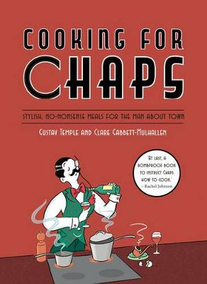 Cooking for Chaps: Stylish, no-nonsense meals for the man about town (Hardback)
