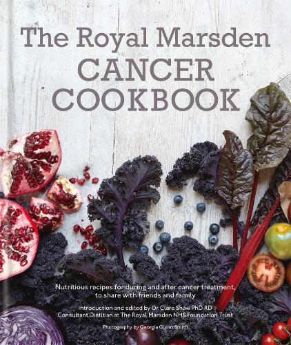 Royal Marsden Cancer Cookbook: Nutritious recipes for during and after cancer treatment, to share with friends and family (Hardback)