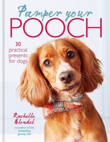 Pamper Your Pooch: 30 Practical Presents for Dogs (Hardback)