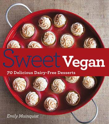 Sweet Vegan: 70 Delicious Dairy-Free Desserts (Paperback)