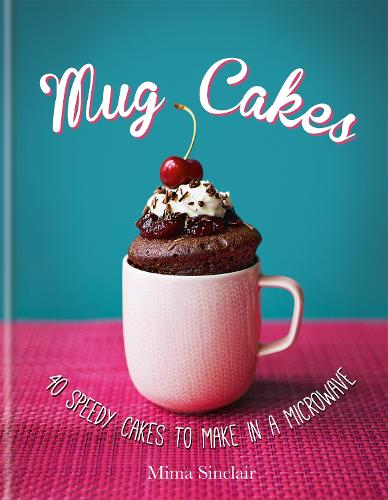 Mug Cakes: 40 speedy cakes to make in a microwave (Hardback)