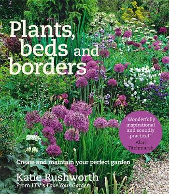 Plants, Beds and Borders: Create and Maintain Your Perfect Garden (Paperback)
