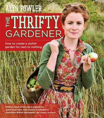 The Thrifty Gardener: How to create a stylish garden for next to nothing (Paperback)